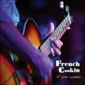 If You Wanna - CD Audio di French Cookin'