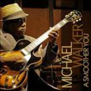 A Smoother You - CD Audio di Michael Walker