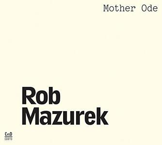 Mother Ode - CD Audio di Rob Mazurek