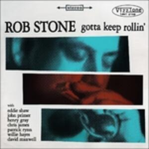 Gotta Keep Rollin' - CD Audio di Rob Stone