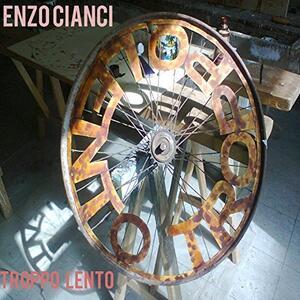 Troppo Lento - CD Audio di Enzo Cianci