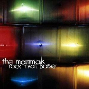 Rock That Babe - CD Audio di Mammals
