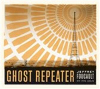 Ghost Repeater - CD Audio di Jeffrey Foucault