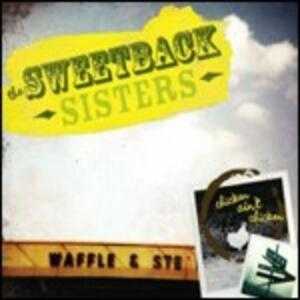 Chicken Ain't Chicken - CD Audio di Sweetback Sisters