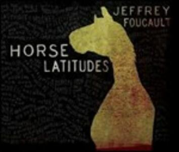 Horse Latitudes - CD Audio di Jeffrey Focault