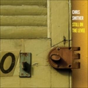 Still on the Levee - CD Audio di Chris Smither