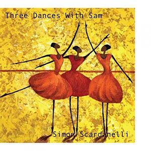 Three Dances With Sam - CD Audio di Simon Scardanelli