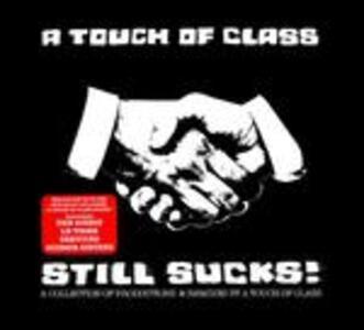 Still Sucks! - CD Audio di A Touch of Class