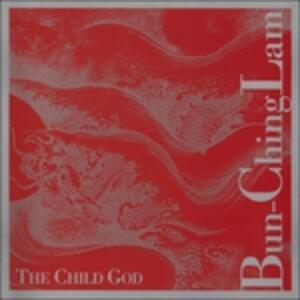 The Child God - CD Audio di Lam Bun-Ching