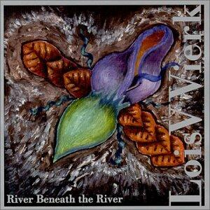 River Beneath the River - CD Audio di Lois V. Vierk