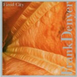 Fired City - CD Audio di Frank Denyer