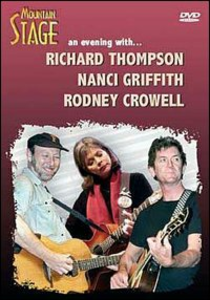 Film Richard Thompson, Nanci Griffith, Rodney Crowell. Mountain Stage. An evening...