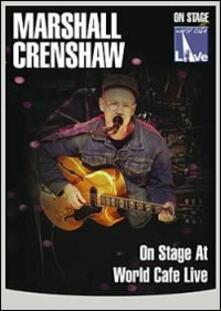 Marshall Crenshaw. On Stage At World Cafe Live - DVD