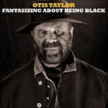 Fantasizing About Being Black - CD Audio di Otis Taylor