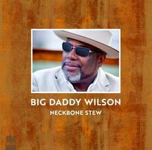 Neckbone Stew - Vinile LP di Big Daddy Wilson