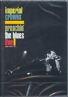 Imperial Crowns. Preachin' The Blues. Live! - DVD