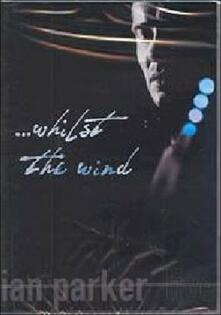 Ian Parker ...Whilst The Wind - DVD