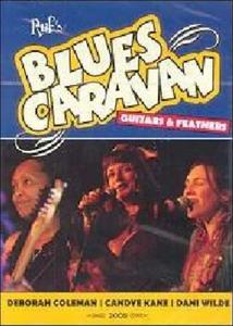 Film Ruf's Blues Caravan. 2008. Deborah Coleman, Candye Kane, Dani Wilde