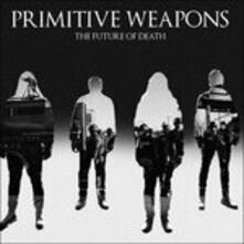 Future of Death - Vinile LP di Primitive Weapons