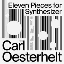 Eleven Pieces for Synthesizer - Vinile LP di Carl Oesterhelt
