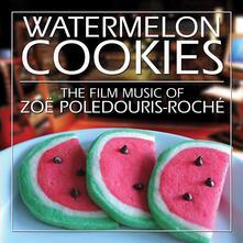 Watermelon Cookies - CD Audio di Zoë Poledouris-Roché