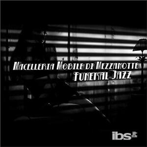 CD Funeral Jazz Macelleria Mobile di Mezzanotte