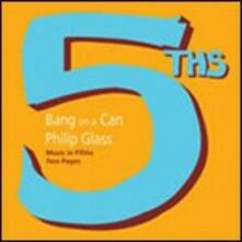 Music in Fifths - Two Pages - CD Audio di Philip Glass,Bang on a Can