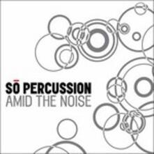 Amid the Noise - CD Audio di So Percussion