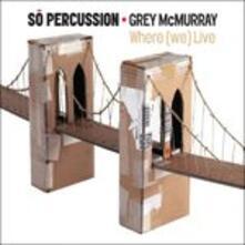 Where (We) Live - CD Audio di So Percussion