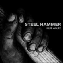 Steel Hammer (Digipack) - CD Audio di Julia Wolfe