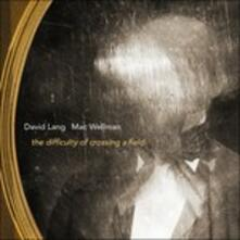 The Difficulty of Crossing a Field - CD Audio di David Lang
