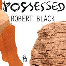 Possessed - CD Audio di Black,Robert Black