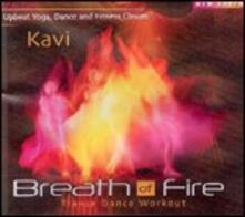 Breath of Fire. Trance Dance Workout - CD Audio di Kavi