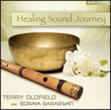 Healing Sound Journey - CD Audio di Terry Oldfield,Soraya Saraswati