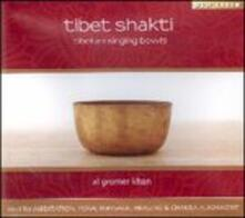 Tibet Shakti. Tibetan Singing Bowls - CD Audio di Al Gromer Khan
