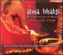 Atma Bhakti. Healing Sounds of Prayer - CD Audio di Manish Vyas