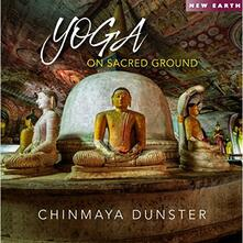 Yoga on Sacred Ground - CD Audio di Chinmaya Dunster