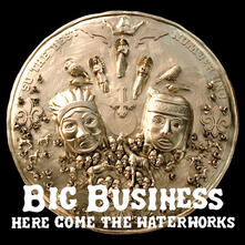 Here Come the Waterworks (Reissue) - Vinile LP di Big Business