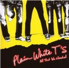 All That We Needed - CD Audio di Plain White T'S