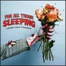 Cross Your Fingers - CD Audio di For All Those Sleeping