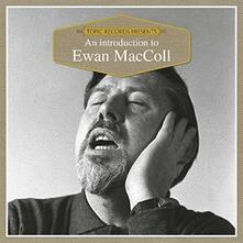 Introduction to Ewan Maccoll - CD Audio di Ewan MacColl