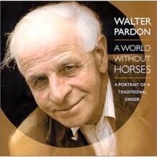 A World without Horses - CD Audio di Walter Pardon