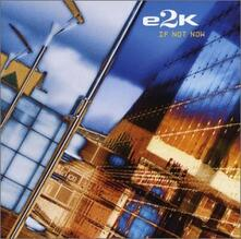 If Not Now - CD Audio di E2k