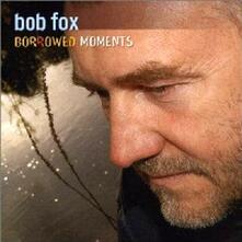 Borrowed Moments - CD Audio di Bob Fox