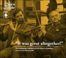 It Was Great Altogether. The Continuing Tradition of Irish Music in London (Digipack) - CD Audio