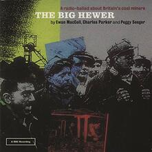 Big Hewer - CD Audio di Peggy Seeger,Ewan MacColl,Charles Parker