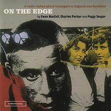 On the Edge - CD Audio di Peggy Seeger,Ewan MacColl,Charles Parker