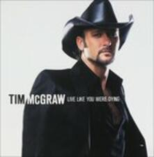 Live Like You Were Dying - CD Audio di Tim McGraw