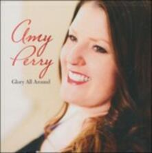Glory All Around - CD Audio di Amy Perry
