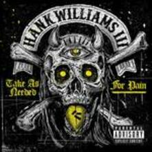 Take as Needed for Pain - CD Audio di Hank Williams III